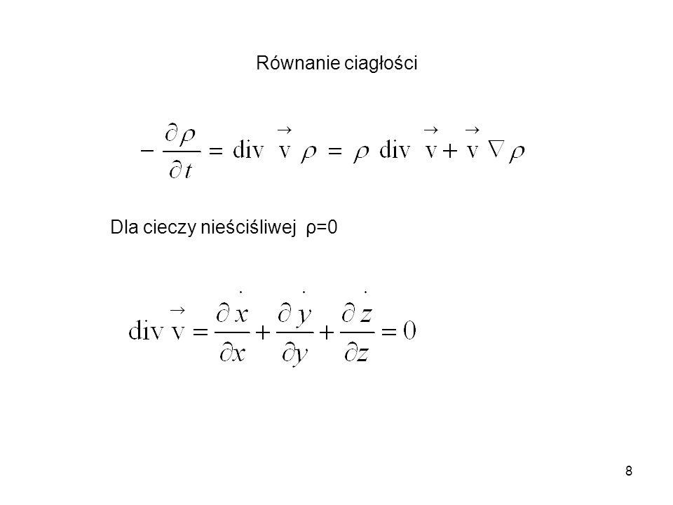 8 Równanie ciagłości Dla cieczy nieściśliwej ρ=0