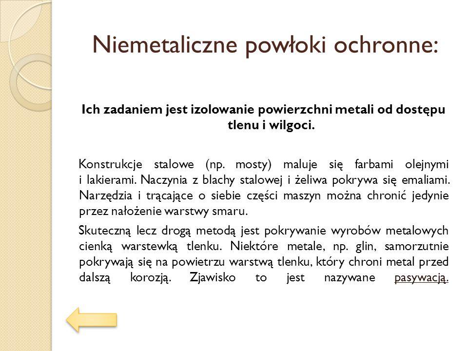 Niemetaliczne powłoki ochronne: Ich zadaniem jest izolowanie powierzchni metali od dostępu tlenu i wilgoci. Konstrukcje stalowe (np. mosty) maluje się