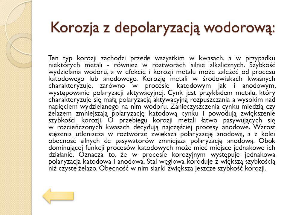 Korozja z depolaryzacją wodorową: Ten typ korozji zachodzi przede wszystkim w kwasach, a w przypadku niektórych metali - również w roztworach silnie a