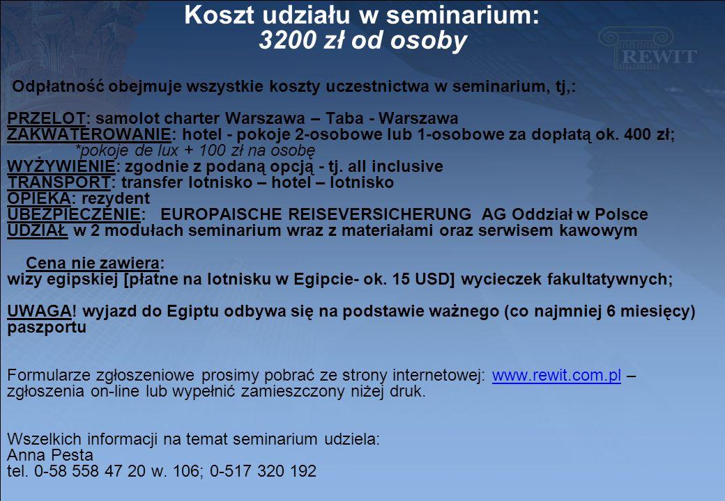 Koszt udziału w seminarium: 3200 zł od osoby Odpłatność obejmuje wszystkie koszty uczestnictwa w seminarium, tj,: PRZELOT: samolot charter Warszawa – Taba - Warszawa ZAKWATEROWANIE: hotel - pokoje 2-osobowe lub 1-osobowe za dopłatą ok.