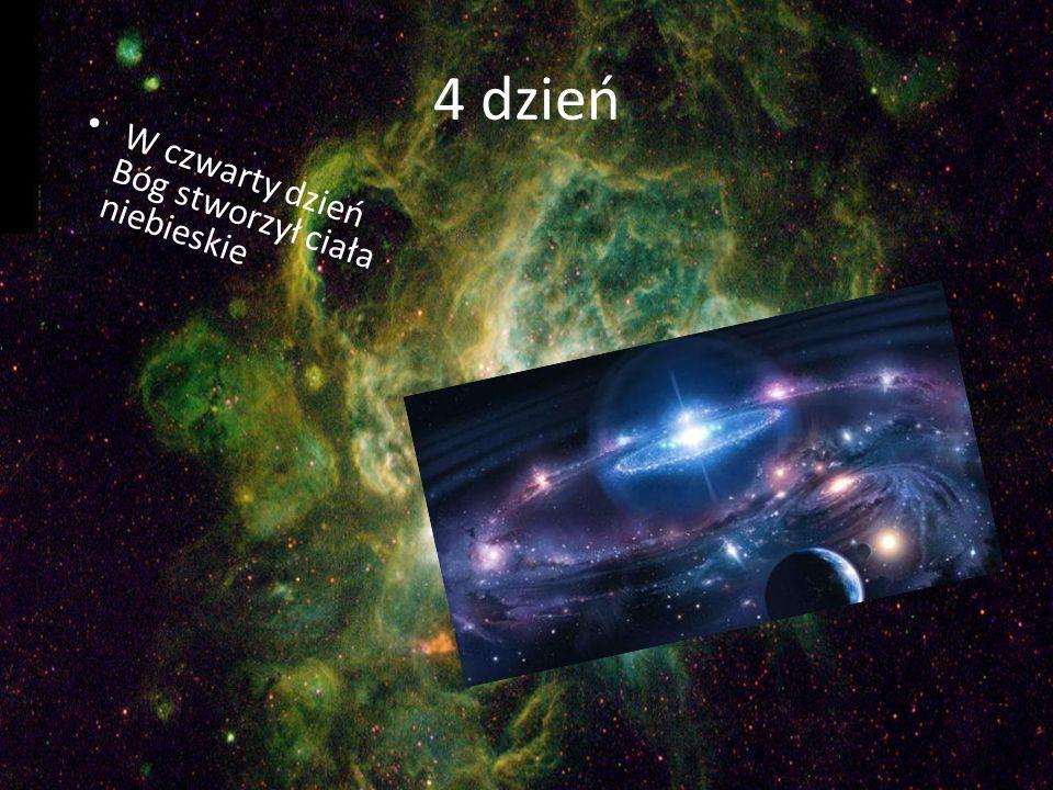 4 dzień W czwarty dzień Bóg stworzył ciała niebieskie