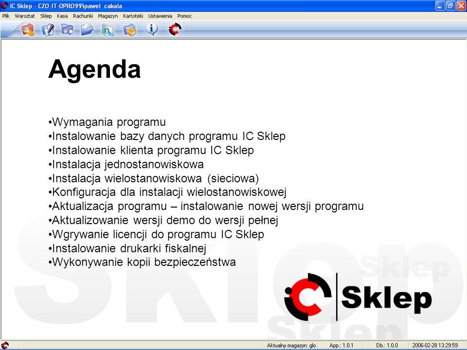 Agenda Wymagania programu Instalowanie bazy danych programu IC Sklep Instalowanie klienta programu IC Sklep Instalacja jednostanowiskowa Instalacja wi