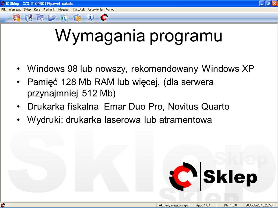 Wymagania programu Windows 98 lub nowszy, rekomendowany Windows XP Pamięć 128 Mb RAM lub więcej, (dla serwera przynajmniej 512 Mb) Drukarka fiskalna E