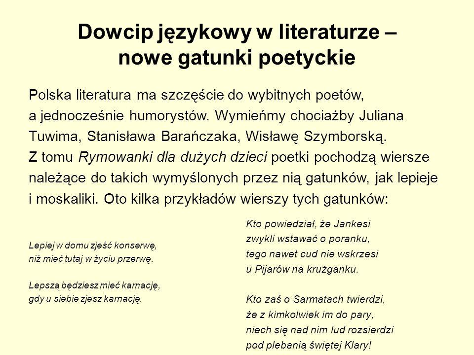 Dowcip językowy w literaturze – nowe gatunki poetyckie Lepiej w domu zjeść konserwę, niż mieć tutaj w życiu przerwę. Lepszą będziesz mieć karnację, gd