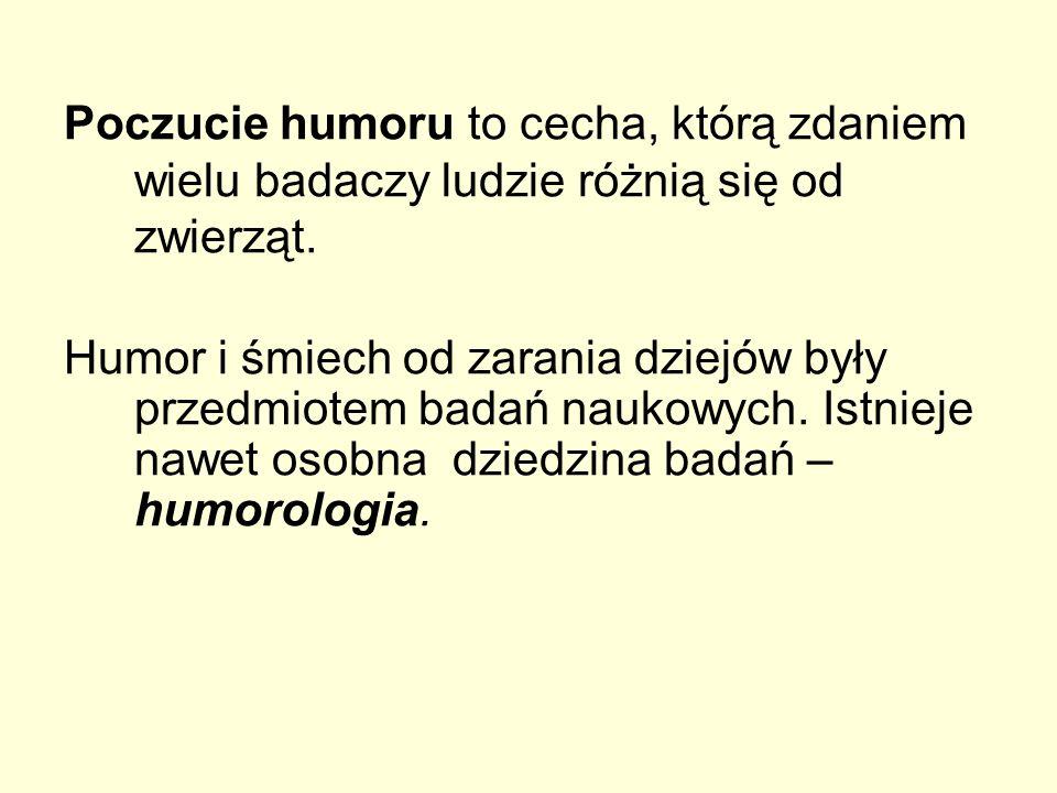 Poczucie humoru to cecha, którą zdaniem wielu badaczy ludzie różnią się od zwierząt. Humor i śmiech od zarania dziejów były przedmiotem badań naukowyc