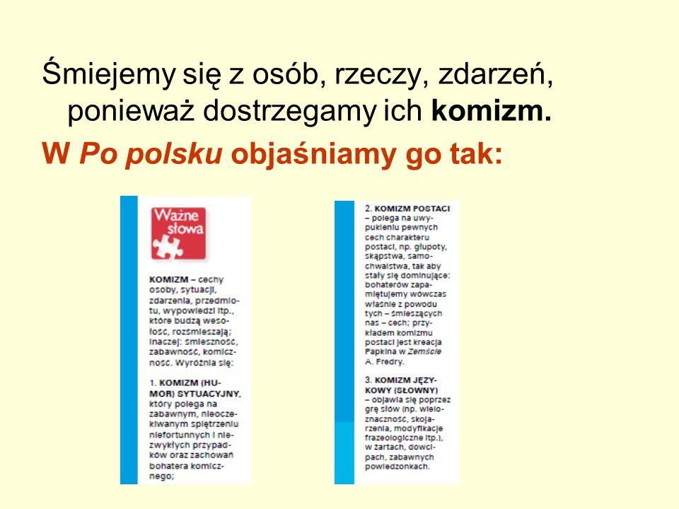 Śmiejemy się z osób, rzeczy, zdarzeń, ponieważ dostrzegamy ich komizm. W Po polsku objaśniamy go tak: