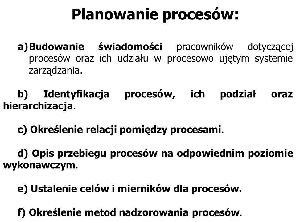 Planowanie procesów: a)Budowanie świadomości pracowników dotyczącej procesów oraz ich udziału w procesowo ujętym systemie zarządzania.