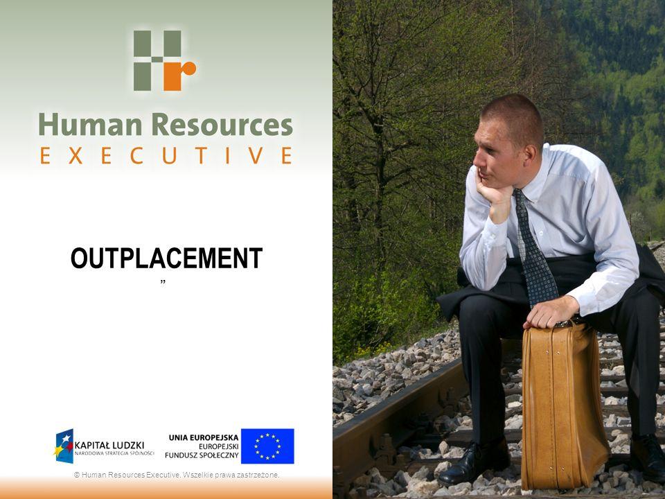 OUTPLACEMENT © Human Resources Executive. Wszelkie prawa zastrzeżone.