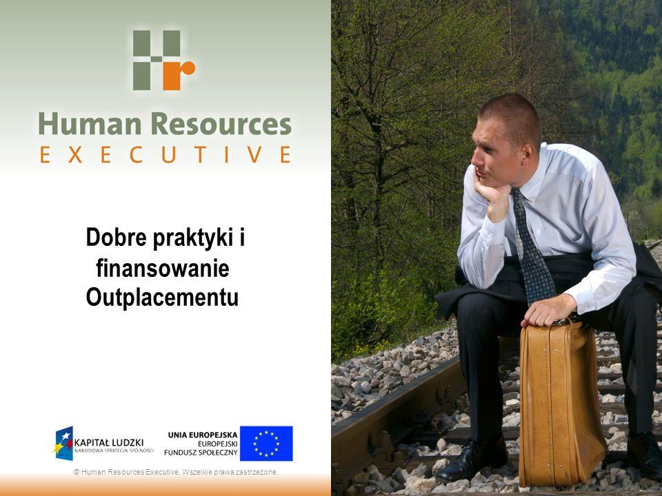 Dobre praktyki i finansowanie Outplacementu © Human Resources Executive. Wszelkie prawa zastrzeżone.