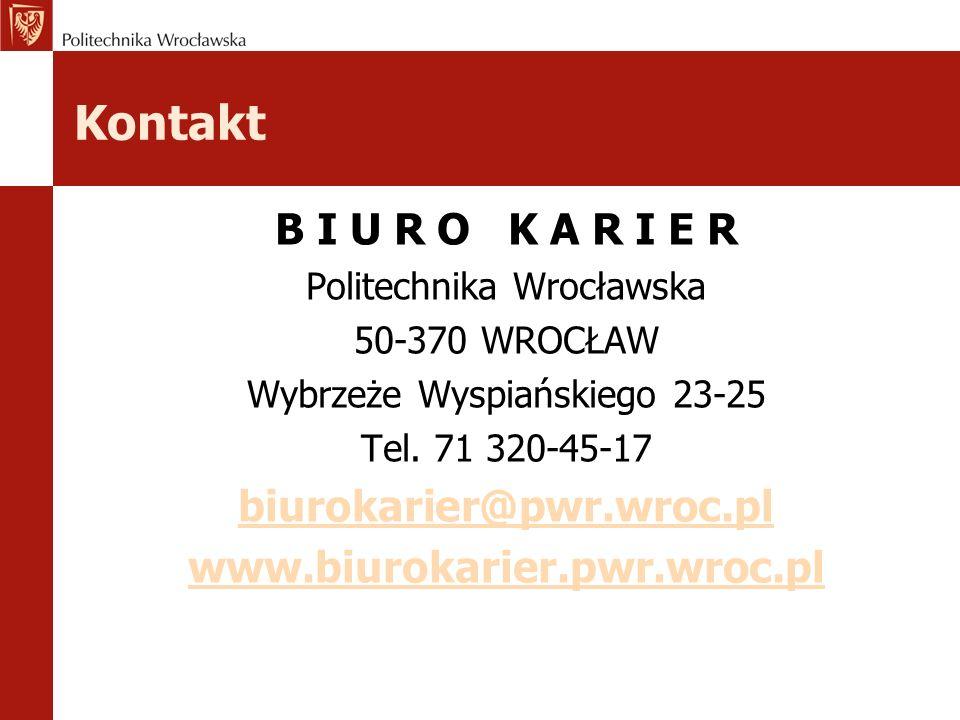 Kontakt B I U R O K A R I E R Politechnika Wrocławska 50-370 WROCŁAW Wybrzeże Wyspiańskiego 23-25 Tel. 71 320-45-17 biurokarier@pwr.wroc.pl www.biurok