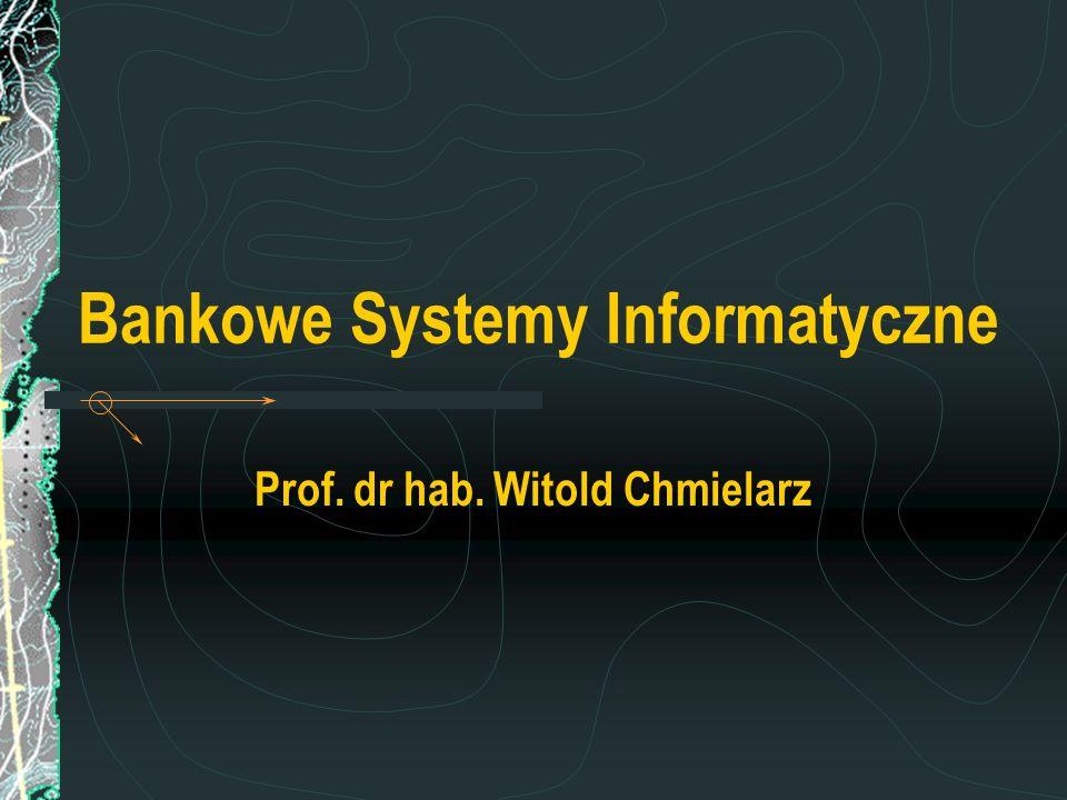 Bankowe Systemy Informatyczne Prof. dr hab. Witold Chmielarz