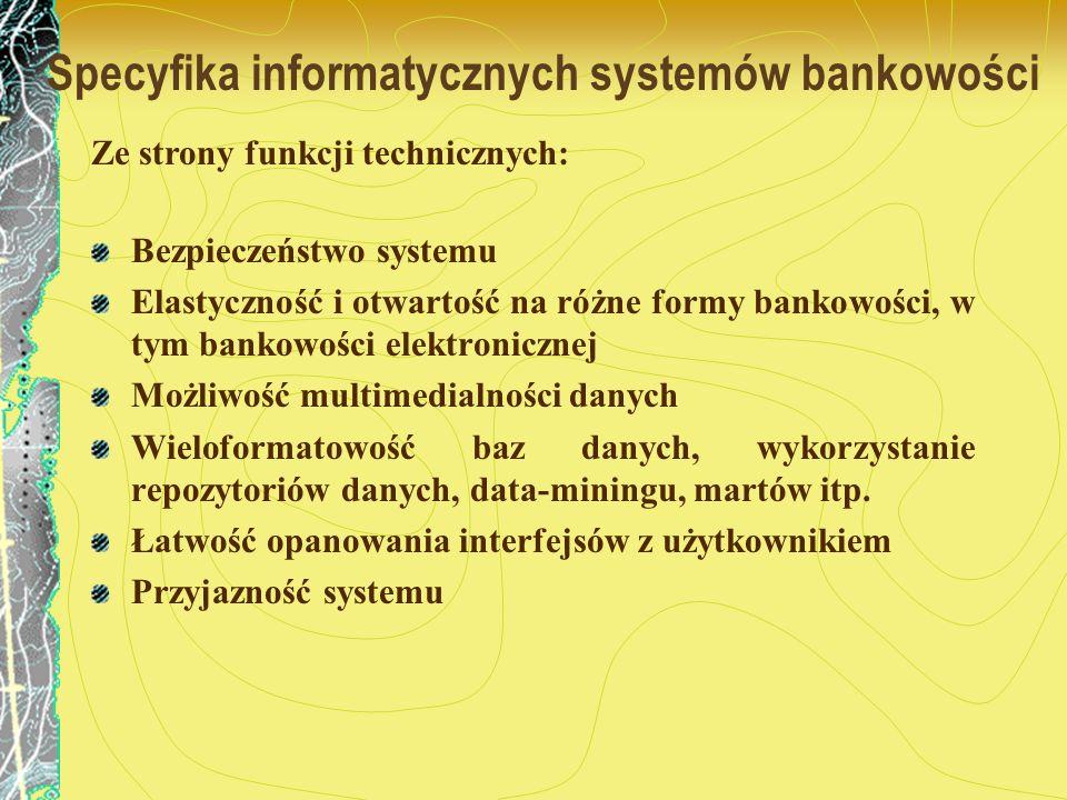Specyfika informatycznych systemów bankowości Bezpieczeństwo systemu Elastyczność i otwartość na różne formy bankowości, w tym bankowości elektroniczn