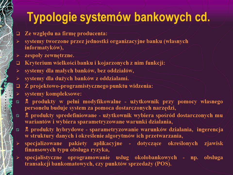 Typologie systemów bankowych cd. Ze względu na firmę producenta: systemy tworzone przez jednostki organizacyjne banku (własnych informatyków), zespoły