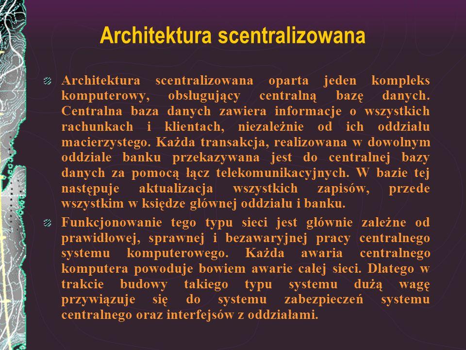 Architektura scentralizowana Architektura scentralizowana oparta jeden kompleks komputerowy, obsługujący centralną bazę danych. Centralna baza danych