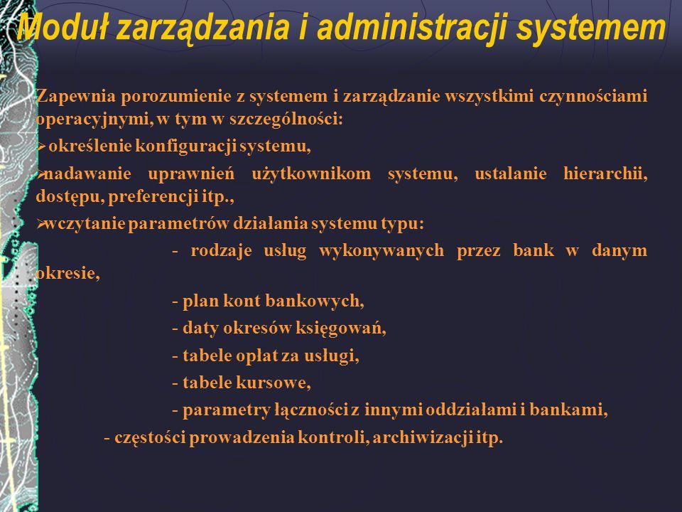 Moduł zarządzania i administracji systemem Zapewnia porozumienie z systemem i zarządzanie wszystkimi czynnościami operacyjnymi, w tym w szczególności: