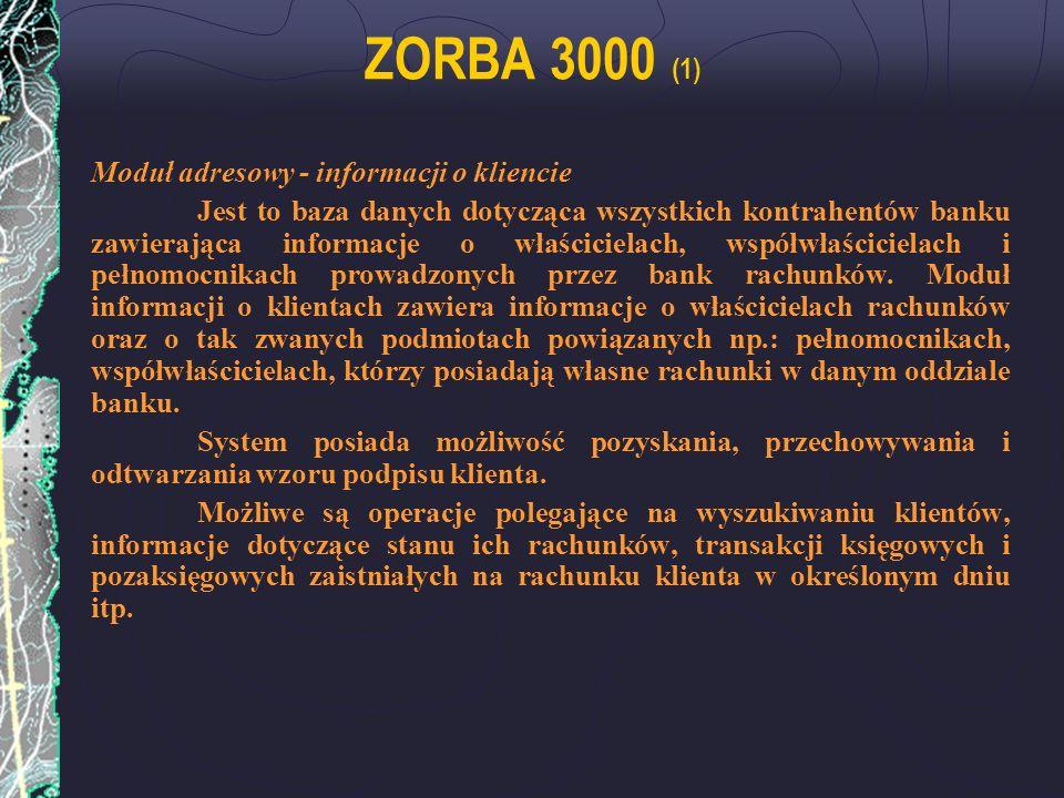 ZORBA 3000 (1) Moduł adresowy - informacji o kliencie Jest to baza danych dotycząca wszystkich kontrahentów banku zawierająca informacje o właściciela