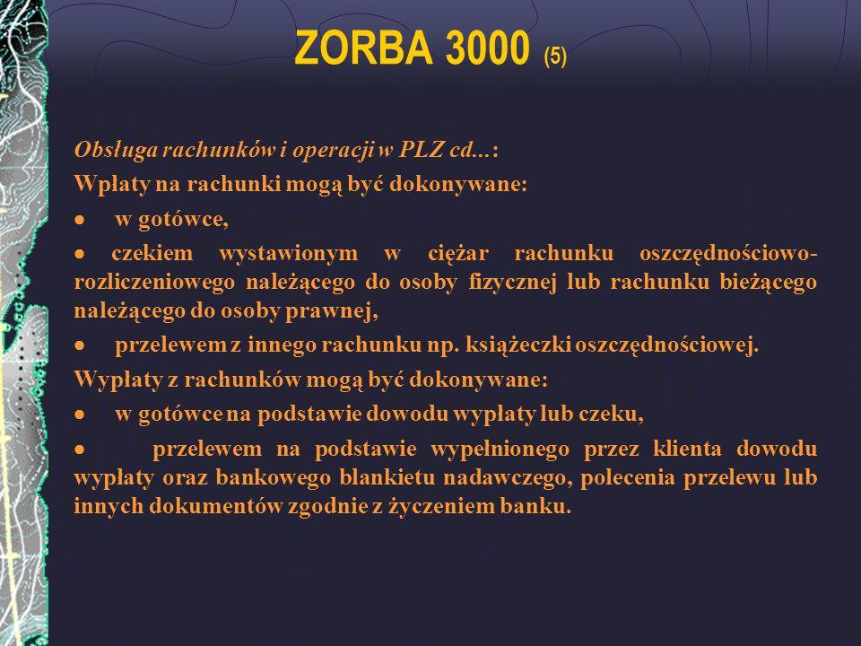 ZORBA 3000 (5) Obsługa rachunków i operacji w PLZ cd...: Wpłaty na rachunki mogą być dokonywane: w gotówce, czekiem wystawionym w ciężar rachunku oszc