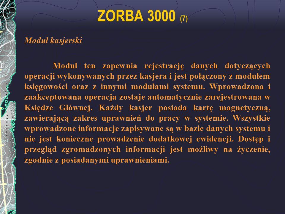 ZORBA 3000 (7) Moduł kasjerski Moduł ten zapewnia rejestrację danych dotyczących operacji wykonywanych przez kasjera i jest połączony z modułem księgo