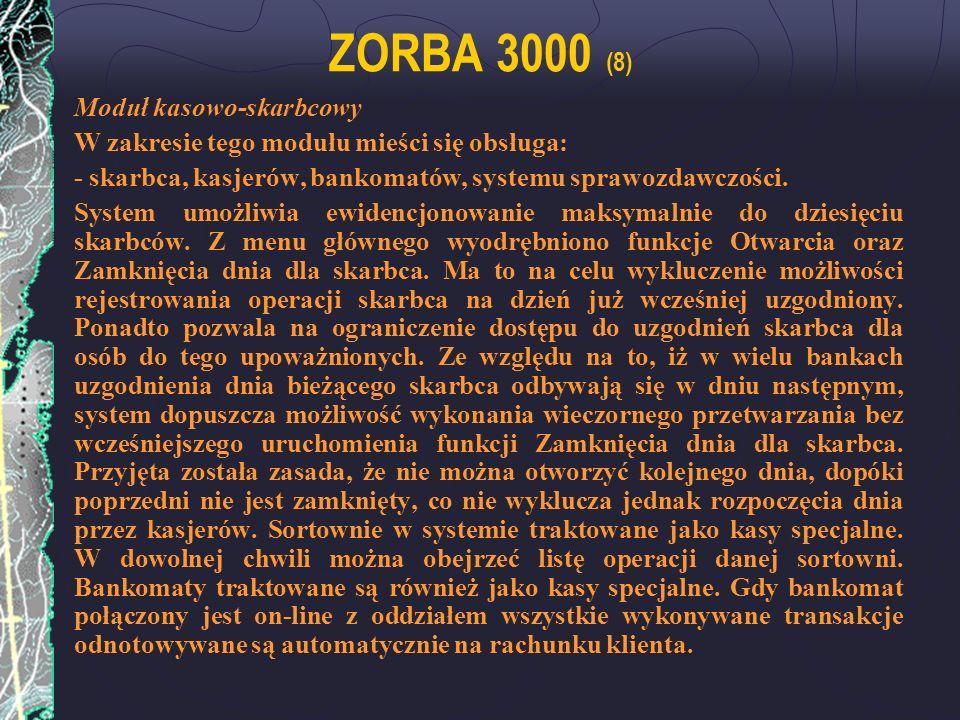ZORBA 3000 (8) Moduł kasowo-skarbcowy W zakresie tego modułu mieści się obsługa: - skarbca, kasjerów, bankomatów, systemu sprawozdawczości. System umo