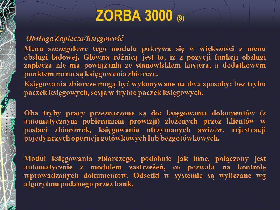 ZORBA 3000 (9) Obsługa Zaplecza/Księgowość Menu szczegółowe tego modułu pokrywa się w większości z menu obsługi ladowej. Główną różnicą jest to, iż z