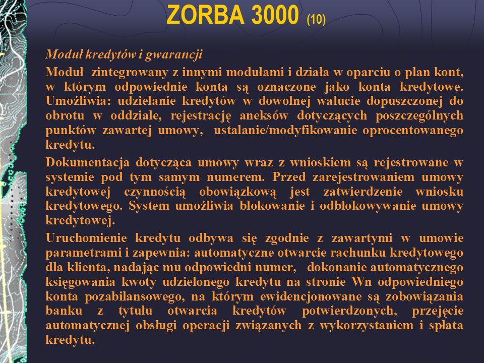 ZORBA 3000 (10) Moduł kredytów i gwarancji Moduł zintegrowany z innymi modułami i działa w oparciu o plan kont, w którym odpowiednie konta są oznaczon