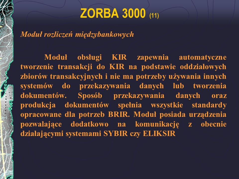 ZORBA 3000 (11) Moduł rozliczeń międzybankowych Moduł obsługi KIR zapewnia automatyczne tworzenie transakcji do KIR na podstawie oddziałowych zbiorów
