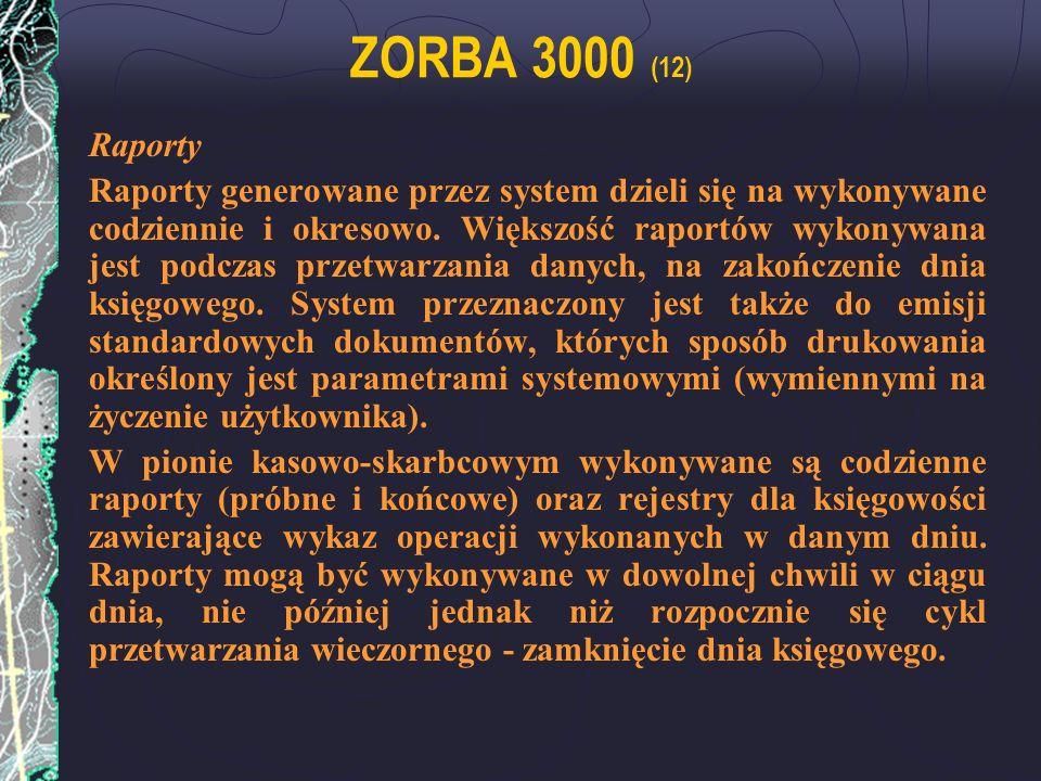 ZORBA 3000 (12) Raporty Raporty generowane przez system dzieli się na wykonywane codziennie i okresowo. Większość raportów wykonywana jest podczas prz