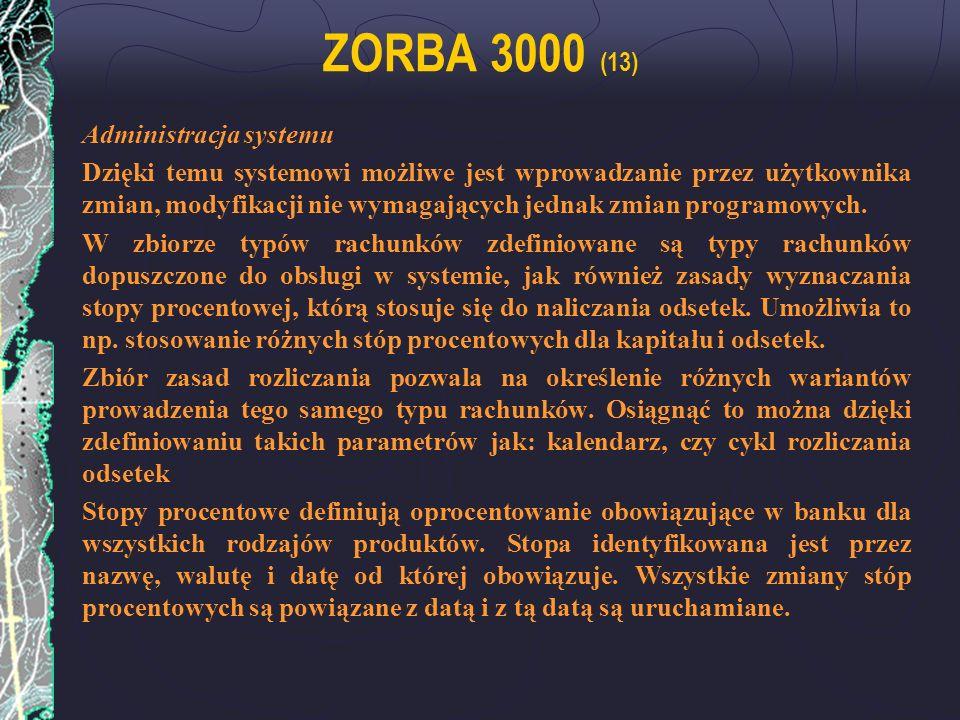 ZORBA 3000 (13) Administracja systemu Dzięki temu systemowi możliwe jest wprowadzanie przez użytkownika zmian, modyfikacji nie wymagających jednak zmi