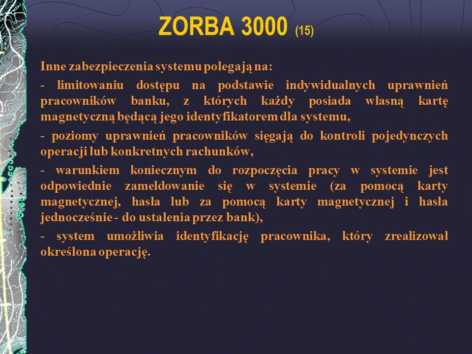 ZORBA 3000 (15) Inne zabezpieczenia systemu polegają na: - limitowaniu dostępu na podstawie indywidualnych uprawnień pracowników banku, z których każd