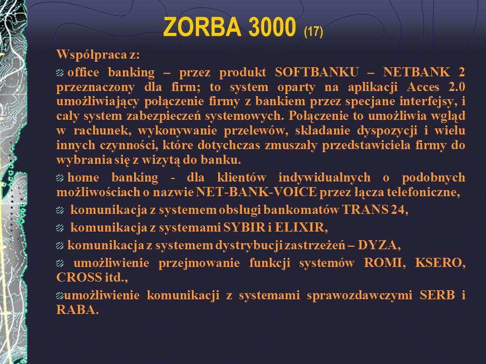ZORBA 3000 (17) Współpraca z: office banking – przez produkt SOFTBANKU – NETBANK 2 przeznaczony dla firm; to system oparty na aplikacji Acces 2.0 umoż