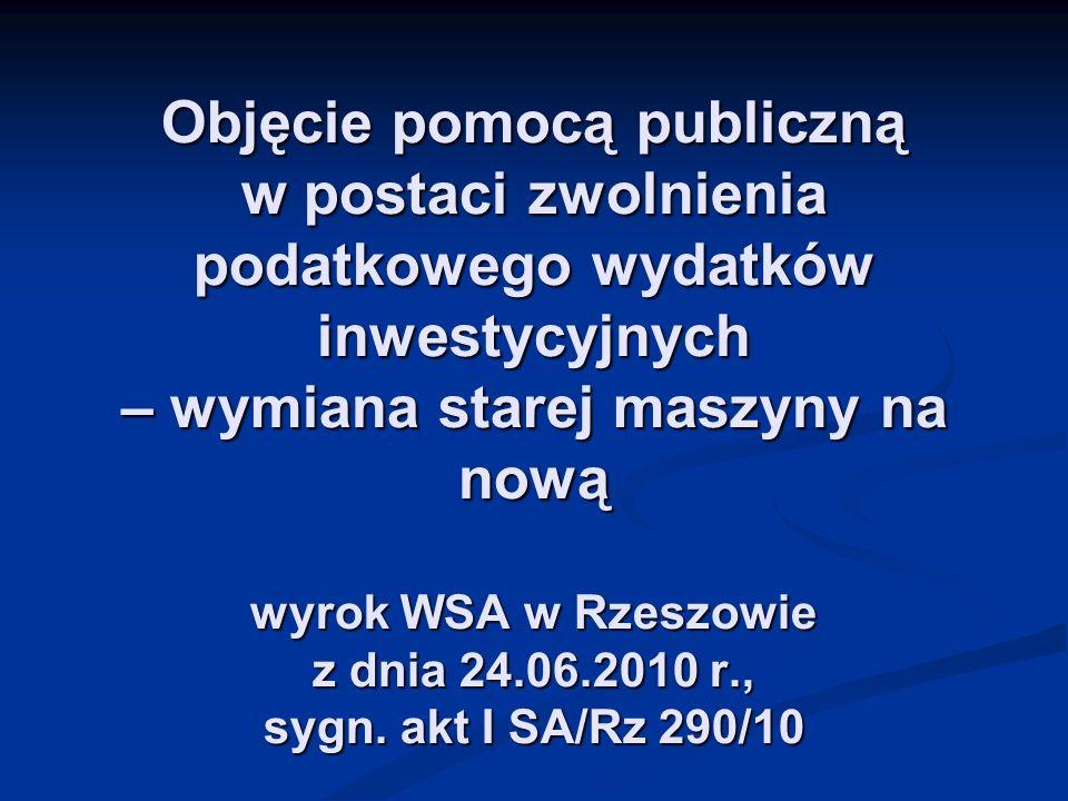 Objęcie pomocą publiczną w postaci zwolnienia podatkowego wydatków inwestycyjnych – wymiana starej maszyny na nową wyrok WSA w Rzeszowie z dnia 24.06.