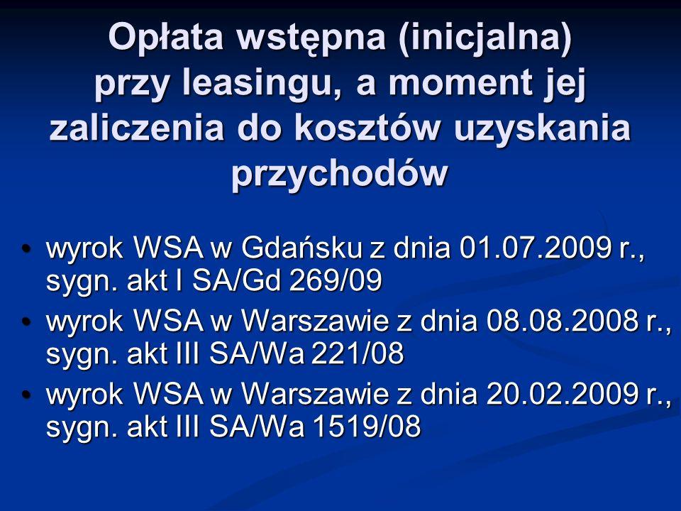 Opłata wstępna (inicjalna) przy leasingu, a moment jej zaliczenia do kosztów uzyskania przychodów wyrok WSA w Gdańsku z dnia 01.07.2009 r., sygn. akt