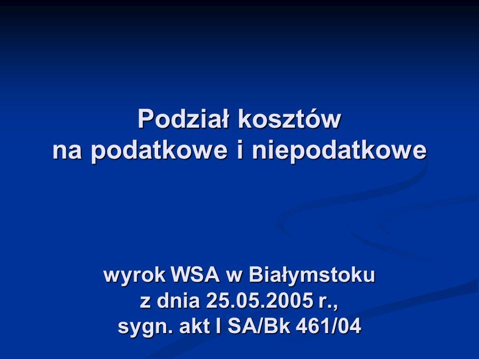 Podział kosztów na podatkowe i niepodatkowe wyrok WSA w Białymstoku z dnia 25.05.2005 r., sygn. akt I SA/Bk 461/04
