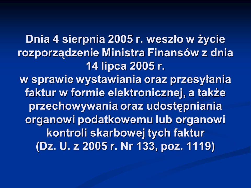 Dnia 4 sierpnia 2005 r. weszło w życie rozporządzenie Ministra Finansów z dnia 14 lipca 2005 r. w sprawie wystawiania oraz przesyłania faktur w formie