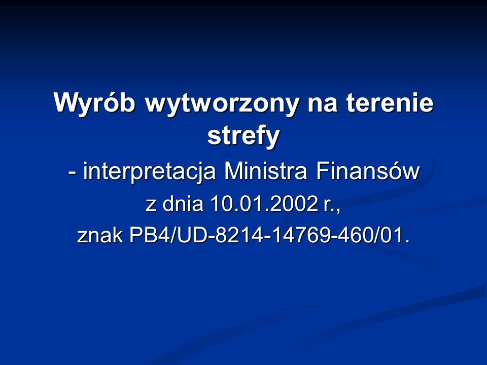 Wyrób wytworzony na terenie strefy - interpretacja Ministra Finansów z dnia 10.01.2002 r., znak PB4/UD-8214-14769-460/01.