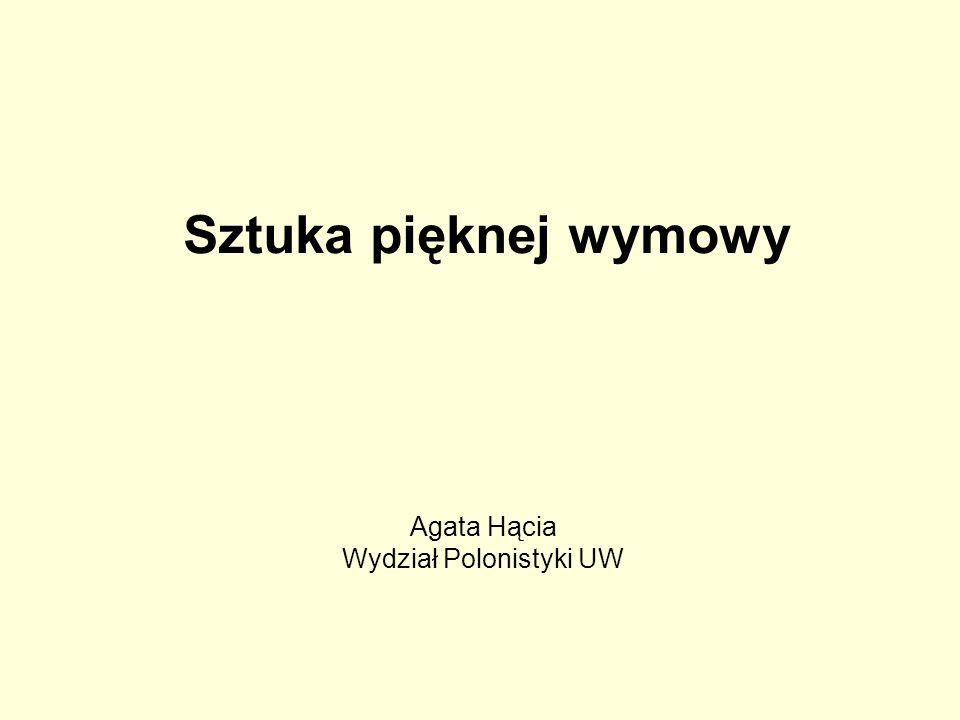 Sztuka pięknej wymowy Agata Hącia Wydział Polonistyki UW