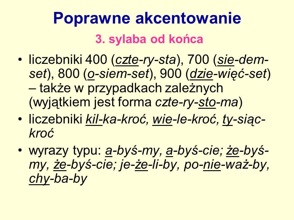 Poprawne akcentowanie 3. sylaba od końca liczebniki 400 (czte-ry-sta), 700 (sie-dem- set), 800 (o-siem-set), 900 (dzie-więć-set) – także w przypadkach
