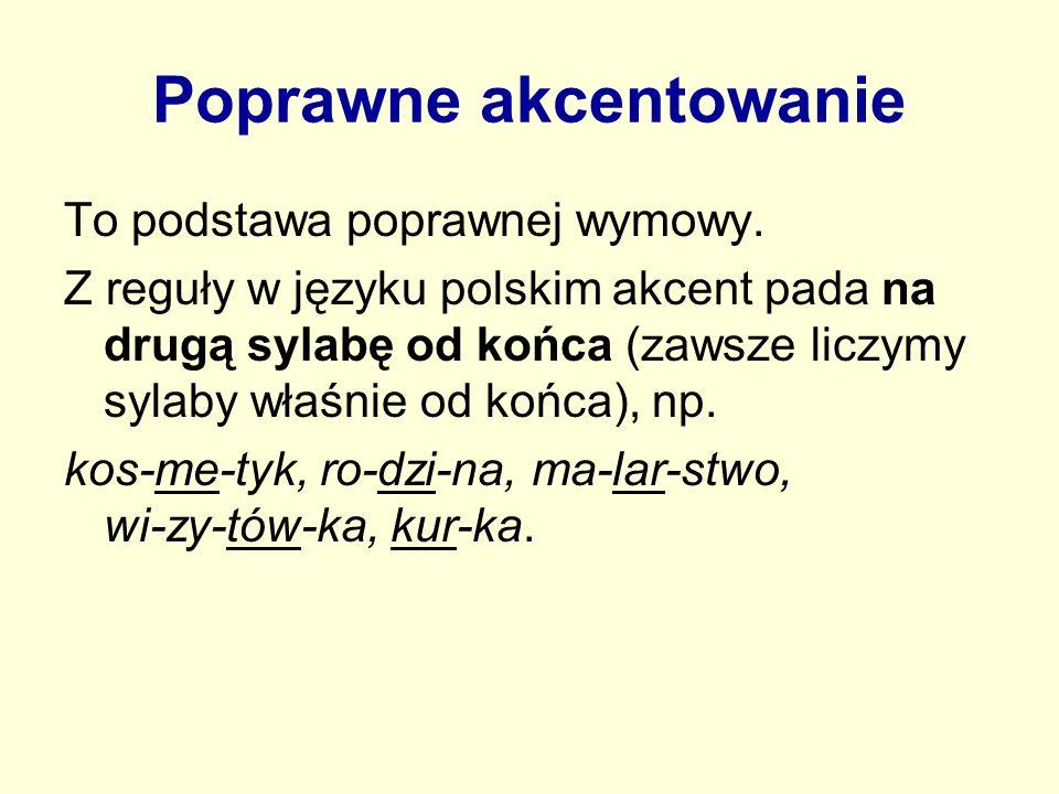 Poprawne akcentowanie To podstawa poprawnej wymowy. Z reguły w języku polskim akcent pada na drugą sylabę od końca (zawsze liczymy sylaby właśnie od k