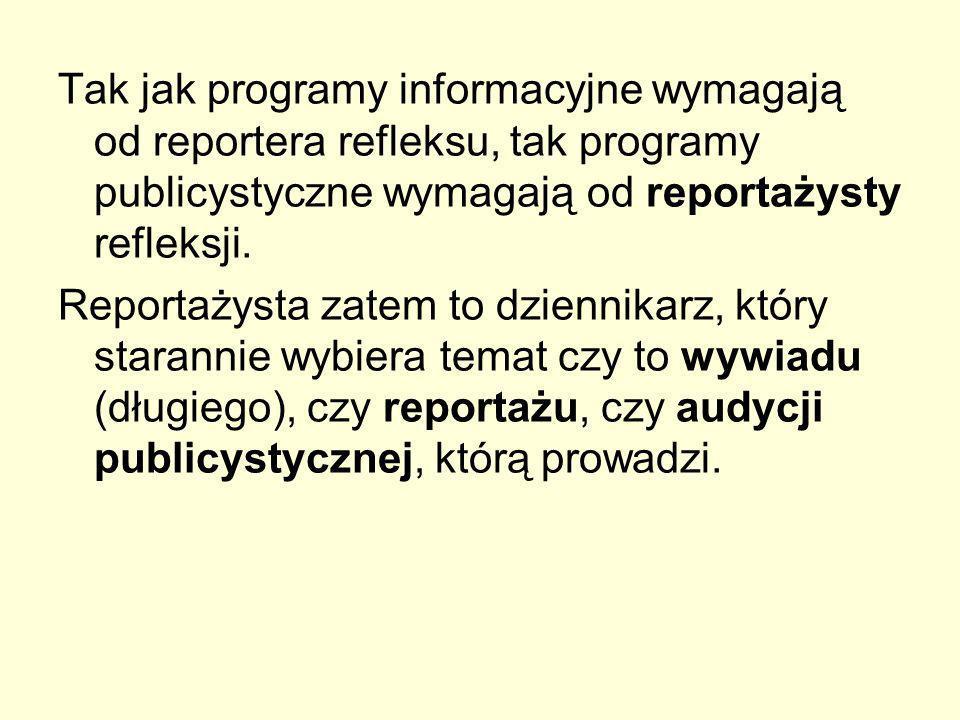 Tak jak programy informacyjne wymagają od reportera refleksu, tak programy publicystyczne wymagają od reportażysty refleksji. Reportażysta zatem to dz