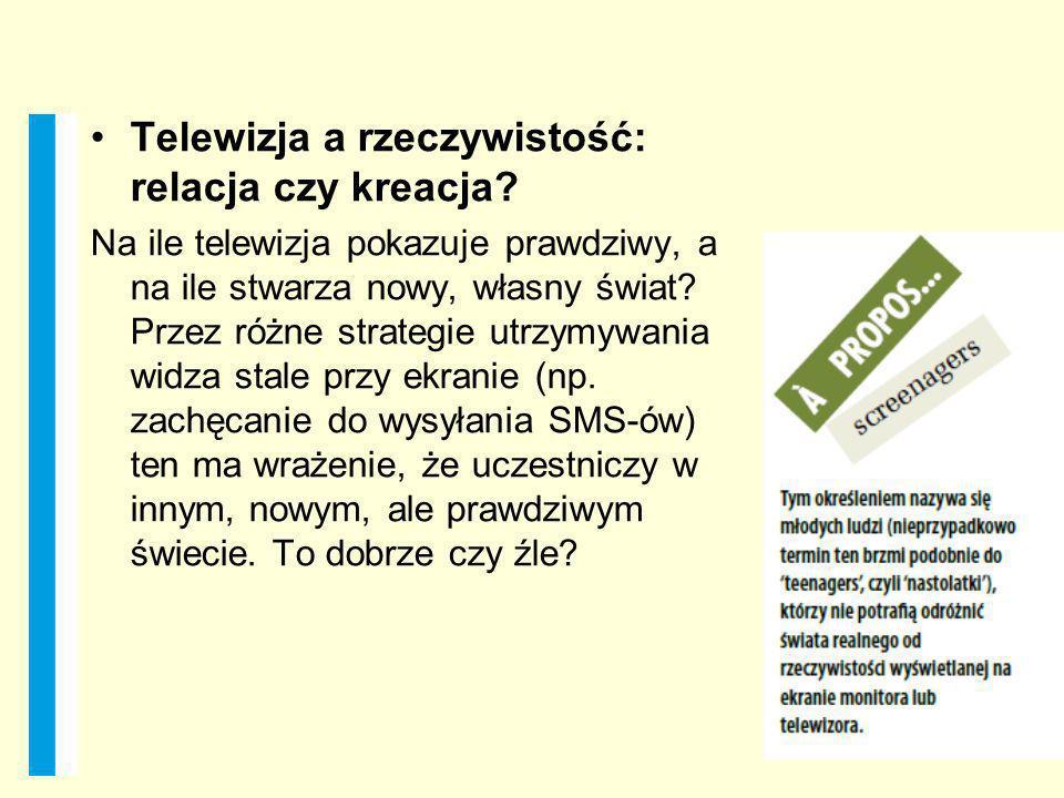 Telewizja a rzeczywistość: relacja czy kreacja? Na ile telewizja pokazuje prawdziwy, a na ile stwarza nowy, własny świat? Przez różne strategie utrzym