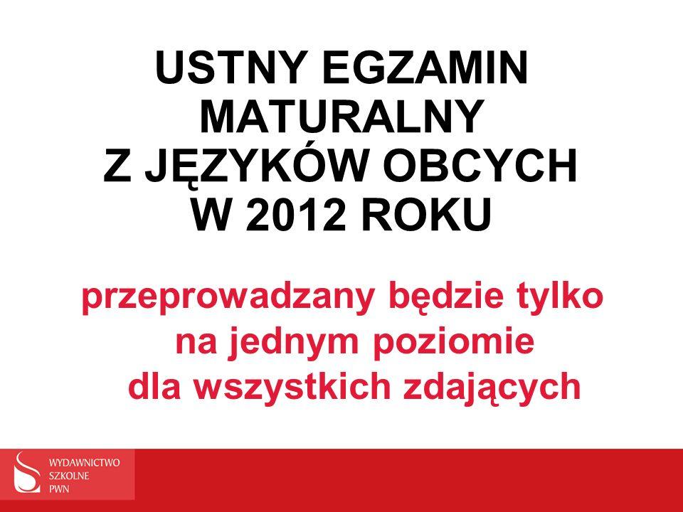 USTNY EGZAMIN MATURALNY Z JĘZYKÓW OBCYCH W 2012 ROKU przeprowadzany będzie tylko na jednym poziomie dla wszystkich zdających