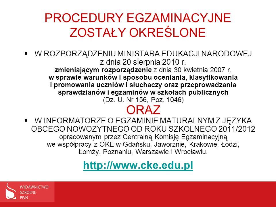 PROCEDURY EGZAMINACYJNE ZOSTAŁY OKREŚLONE W ROZPORZĄDZENIU MINISTARA EDUKACJI NARODOWEJ z dnia 20 sierpnia 2010 r. zmieniającym rozporządzenie z dnia