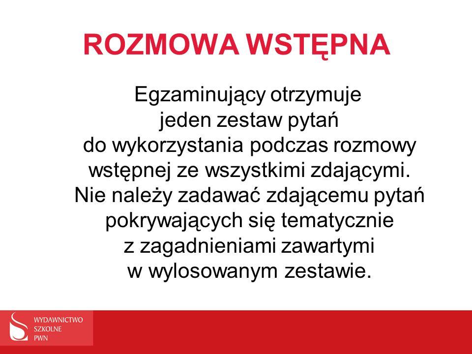 ROZMOWA WSTĘPNA Egzaminujący otrzymuje jeden zestaw pytań do wykorzystania podczas rozmowy wstępnej ze wszystkimi zdającymi. Nie należy zadawać zdając