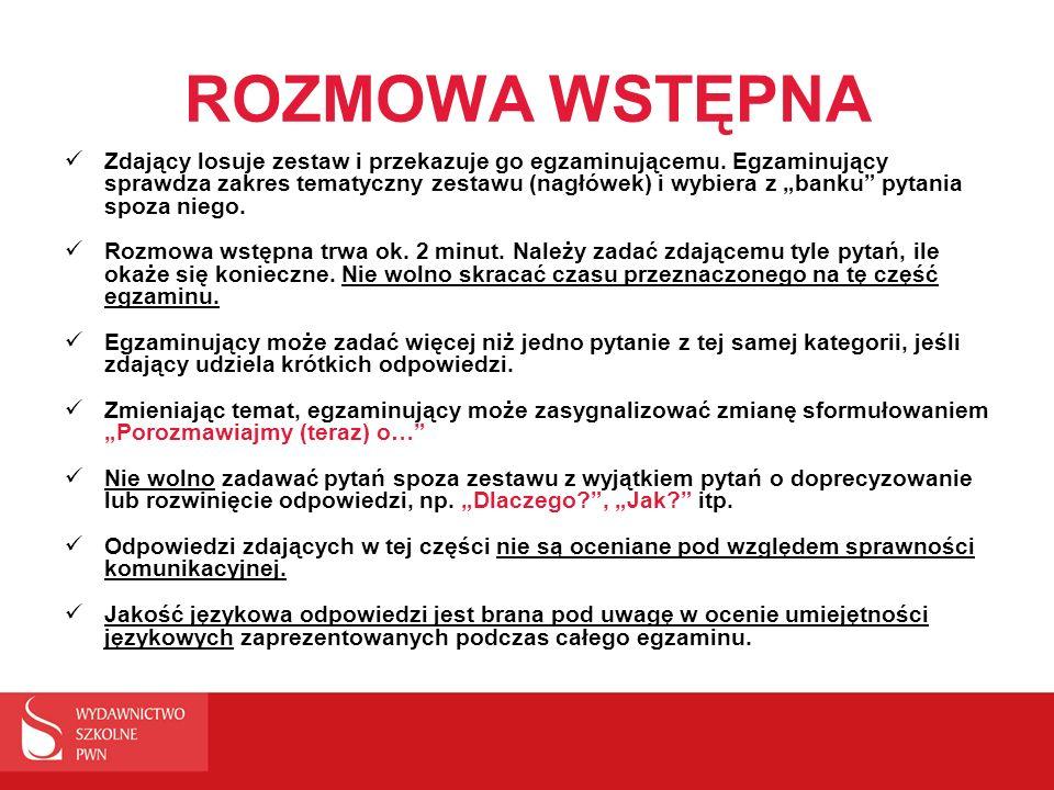 ROZMOWA WSTĘPNA Zdający losuje zestaw i przekazuje go egzaminującemu. Egzaminujący sprawdza zakres tematyczny zestawu (nagłówek) i wybiera z banku pyt