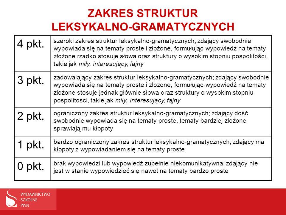 ZAKRES STRUKTUR LEKSYKALNO-GRAMATYCZNYCH 4 pkt. szeroki zakres struktur leksykalno-gramatycznych; zdający swobodnie wypowiada się na tematy proste i z