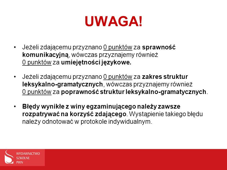 UWAGA! Jeżeli zdającemu przyznano 0 punktów za sprawność komunikacyjną, wówczas przyznajemy również 0 punktów za umiejętności językowe. Jeżeli zdające