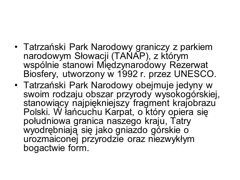 Tatrzański Park Narodowy graniczy z parkiem narodowym Słowacji (TANAP), z którym wspólnie stanowi Międzynarodowy Rezerwat Biosfery, utworzony w 1992 r