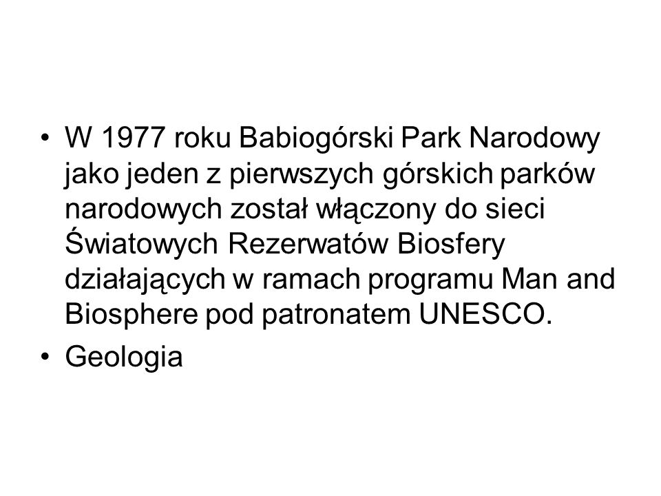 W 1977 roku Babiogórski Park Narodowy jako jeden z pierwszych górskich parków narodowych został włączony do sieci Światowych Rezerwatów Biosfery dział