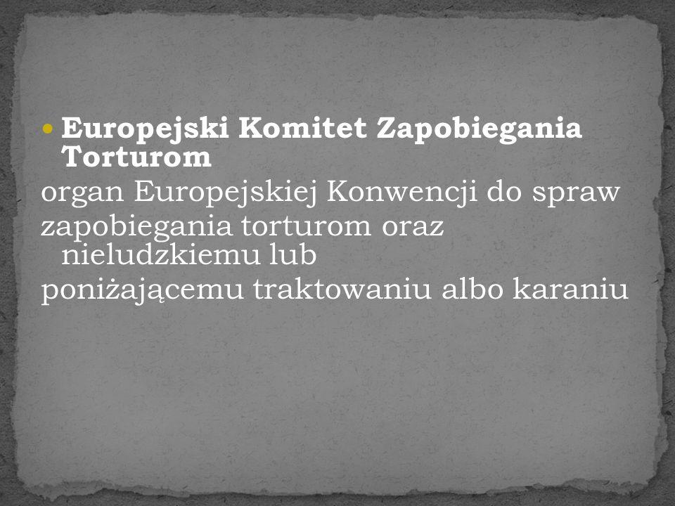 Europejski Komitet Zapobiegania Torturom organ Europejskiej Konwencji do spraw zapobiegania torturom oraz nieludzkiemu lub poniżającemu traktowaniu al