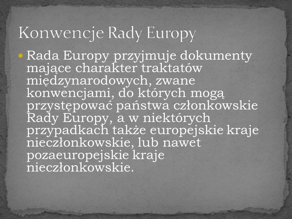 Rada Europy przyjmuje dokumenty mające charakter traktatów międzynarodowych, zwane konwencjami, do których mogą przystępować państwa członkowskie Rady